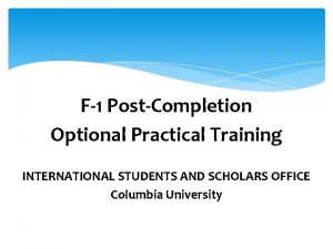 F1 PostCompletion Optional Practical Training INTERNATIONAL STUDENTS AND