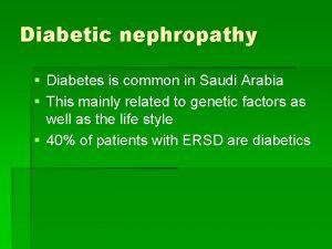 Diabetic nephropathy Diabetes is common in Saudi Arabia
