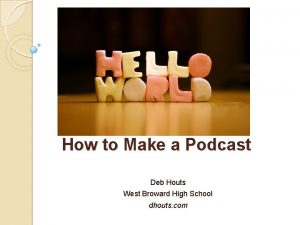 How to Make a Podcast Deb Houts West