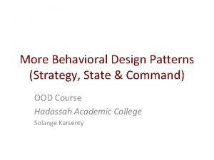 More Behavioral Design Patterns Strategy State Command OOD