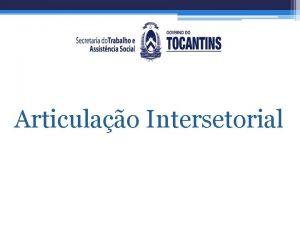 Articulao Intersetorial Bem Vindo a Articulao Intersetorial Articulao
