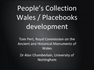 Peoples Collection Wales Placebooks development Tom Pert Royal