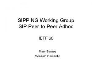 SIPPING Working Group SIP PeertoPeer Adhoc IETF 66