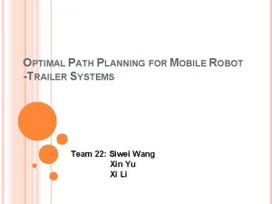 OPTIMAL PATH PLANNING FOR MOBILE ROBOT TRAILER SYSTEMS