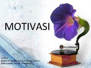 MOTIVASI Motivasi Sumber Modul Wirausaha untuk Program strata