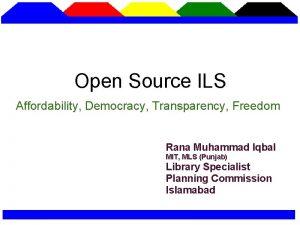 Open Source ILS Affordability Democracy Transparency Freedom Rana
