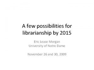 A few possibilities for librarianship by 2015 Eric