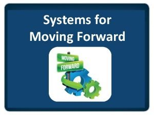 Systems for Moving Forward Systems for Moving Forward