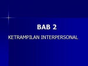 BAB 2 KETRAMPILAN INTERPERSONAL 1 DEFINISI KETRAMPILAN INTERPERSONAL