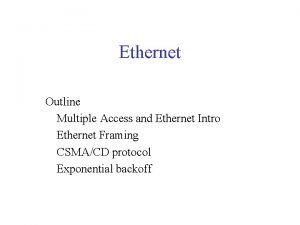 Ethernet Outline Multiple Access and Ethernet Intro Ethernet