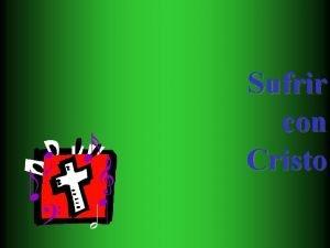 Sufrir con Cristo Eran nuestras dolencias las que