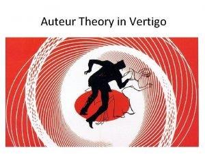 Auteur Theory in Vertigo Auteur Theory Auteur theory