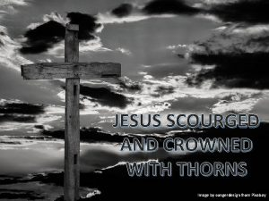 JESUS SCOURGED AND CROWNED WITH THORNS Image by