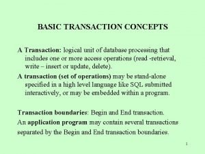 BASIC TRANSACTION CONCEPTS A Transaction logical unit of