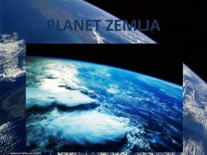 PLANET ZEMLJA Teme Dobro doli na planet Zemlju