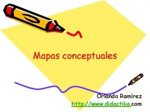 Mapas conceptuales Orlando Ramrez http www didactika com