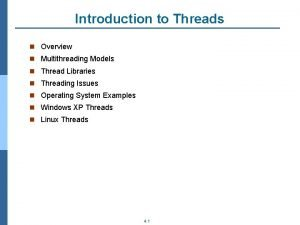 Introduction to Threads n Overview n Multithreading Models