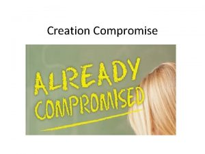 Creation Compromise Creation Compromise Compromise Positions Gap Theory