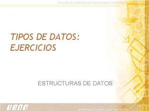 TIPOS DE DATOS EJERCICIOS ESTRUCTURAS DE DATOS RECUERDE