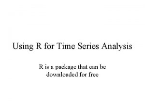 Using R for Time Series Analysis R is