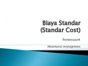 Biaya Standar Standar Cost Pertemuan 4 Akuntansi manajemen