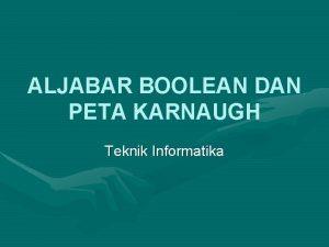 ALJABAR BOOLEAN DAN PETA KARNAUGH Teknik Informatika Aljabar