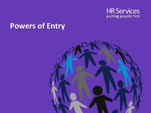 Powers of Entry The basics Entry to what