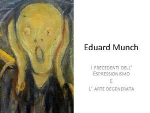 Eduard Munch I PRECEDENTI DELL ESPRESSIONISMO E L