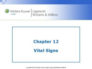 Chapter 12 Vital Signs Copyright 2013 Wolters Kluwer