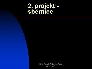 2 projekt sbrnice Milan Ptek Robert Lufinka Oldich