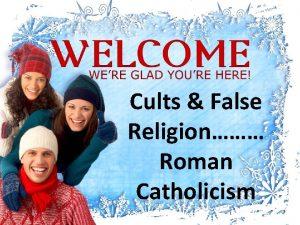Cults False Religion Roman Catholicism Roman Catholic Church