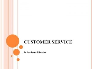 CUSTOMER SERVICE In Academic Libraries SERVICE Definitions Purpose