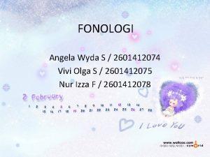 FONOLOGI Angela Wyda S 2601412074 Vivi Olga S