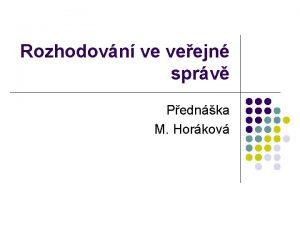 Rozhodovn ve veejn sprv Pednka M Horkov Rozhodovn