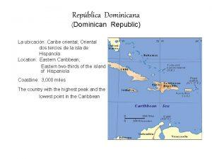 Repblica Dominicana Dominican Republic La ubicacin Caribe oriental