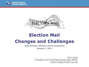 Election Mail Changes and Challenges Joint Election Officials