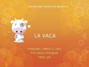 Universidad Central de Bayamn LA VACA Preparado Valeria