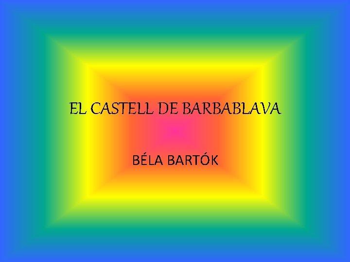 EL CASTELL DE BARBABLAVA BLA BARTK Bla Bartk