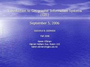 Introduction to Geographic Information Systems GIS September 5