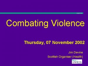 UNISON Combating Violence Thursday 07 November 2002 Jim