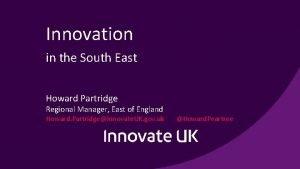 Innovation in the South East Howard Partridge Regional