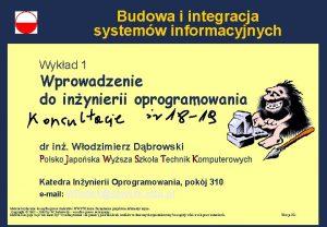 Budowa i integracja systemw informacyjnych Wykad 1 Wprowadzenie