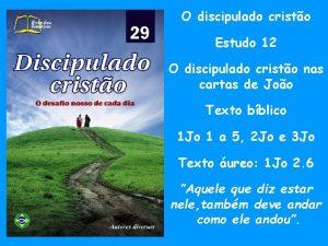 O discipulado cristo Estudo 12 O discipulado cristo