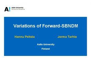 Variations of ForwardSBNDM Hannu Peltola Jorma Tarhio Aalto