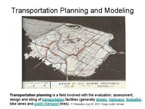 Transportation Planning and Modeling Transportation planning is a