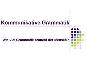 Kommunikative Grammatik Wie viel Grammatik braucht der Mensch