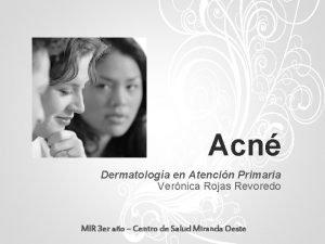 Acn Dermatologa en Atencin Primaria Vernica Rojas Revoredo