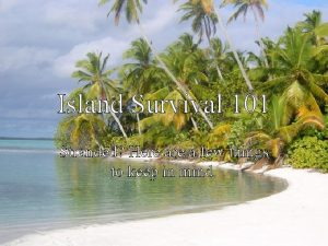 Island Survival 101 Stranded Here a few things