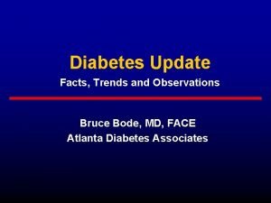 Diabetes Update Facts Trends and Observations Bruce Bode