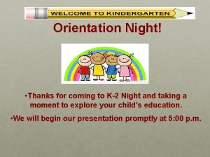 Orientation Night Thanks for coming to K2 Night